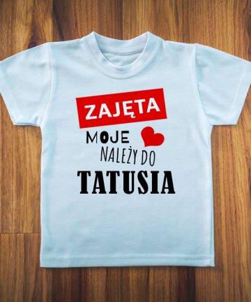 Koszulka ZAJĘTA moje serduszko należy do TATUSIA