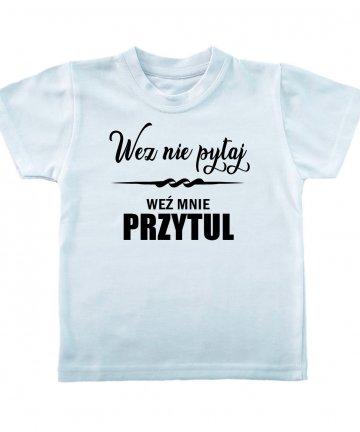 Koszulka Weź nie pytaj weź mnie przytul